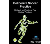 Deliberate Soccer Practice: 50 Rondo and Positional Play Football Practices